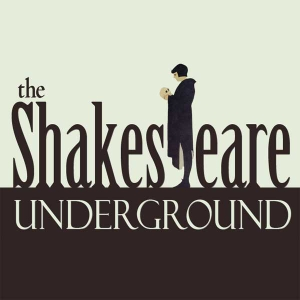 The Shakespeare Underground by The Shakespeare Underground