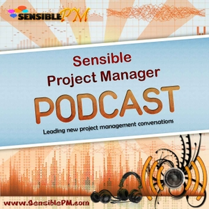 The Sensible Project Manager Podcast by Mark Phillipy | The Sensible Project Manager
