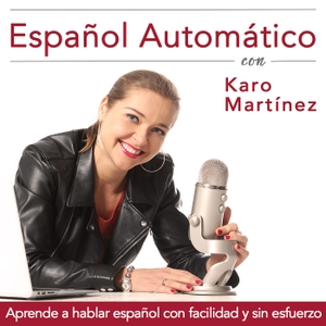 Español Automático Podcast by Karo Martinez:  Spanish Teacher, Blogger and passionate Language Learner