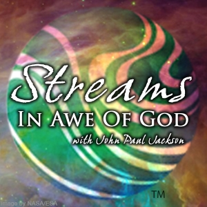 In Awe of God with John Paul Jackson by Streams Ministries Canada