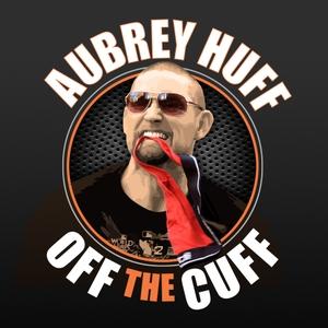 Off the Cuff with Aubrey Huff by Aubrey Huff