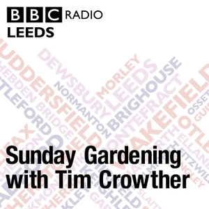 Sunday Gardening with Tim Crowther by BBC Radio Leeds