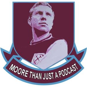 Moore Than Just A Podcast - West Ham Podcast by George Bucci, Sean Whetstone, John Bucci & Nigel Kahn
