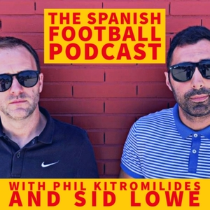 The Spanish Football Podcast by Phil Kitromilides, Sid Lowe & Alex Kirkland