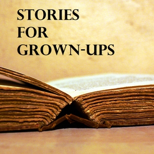 Stories for Grown-Ups by Stories for Grown-Ups