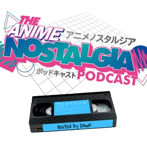 The Anime Nostalgia Podcast by Usamimi