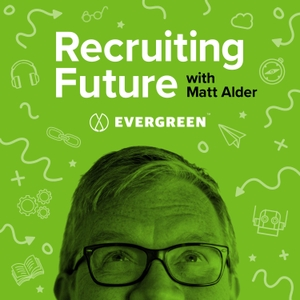Recruiting Future with Matt Alder by Evergreen Podcasts