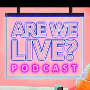 Are We Live Podcast by Are We Live