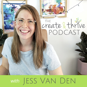 The Create & Thrive Podcast by Jess Van Den
