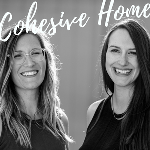 Cohesive Home Podcast : Minimalism | Families | Adventure | Intentional Living by Kate Saffle and Melissa Risenhoover