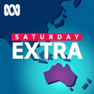 Saturday Extra - Full program podcast by ABC Radio