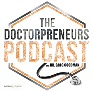 The Doctorpreneurs Podcast by James Gupta & Dr. Greg Goodman
