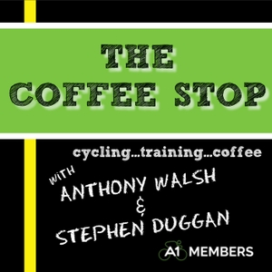 The Coffee Stop Cycling Podcast With A1Members by Anthony Walsh & Stephen Duggan: Cycling Coaches, Online Training Planners