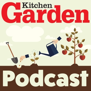 The Kitchen Garden Magazine Podcast by Kitchen Garden