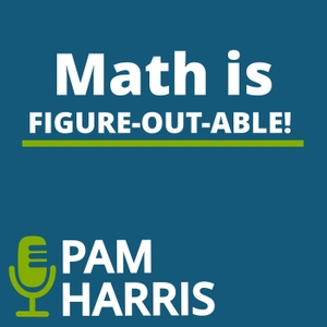 Math is Figure-Out-Able with Pam Harris by Pam Harris