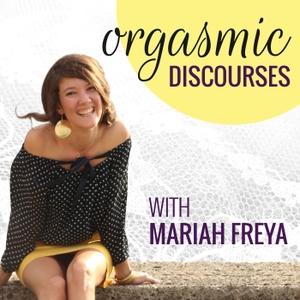 Orgasmic Discourses by Mariah Freya