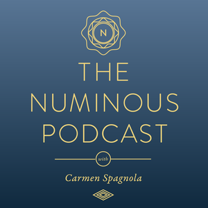 The Numinous Podcast with Carmen Spagnola: Intuition, Spirituality and the Mystery of Life by Carmen Spagnola, RCH
