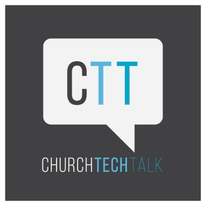 Church Tech Talk by Church Tech Talk