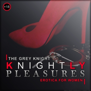 Knightly Pleasures - Erotica for Women by The Grey Knight