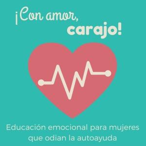 ¡Con amor, carajo! | Educación emocional para mujeres que odian la autoayuda | Descubre | Lore Aguirre by Lorena Aguirre | Life Coach | Neuropsicóloga | Pedagoga