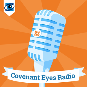 Covenant Eyes Podcast by Covenant Eyes