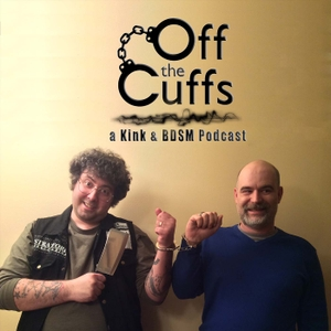 Off the Cuffs: a kink and BDSM podcast by Off the Cuffs