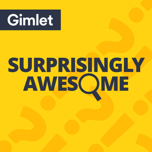 Surprisingly Awesome by Gimlet