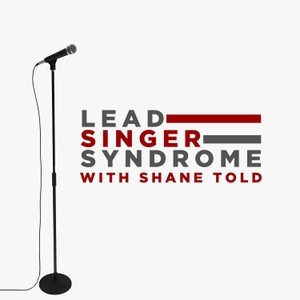 Lead Singer Syndrome with Shane Told by Shane Told
