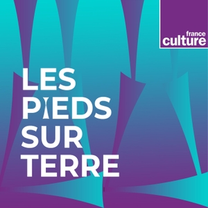 Les pieds sur terre by France Culture
