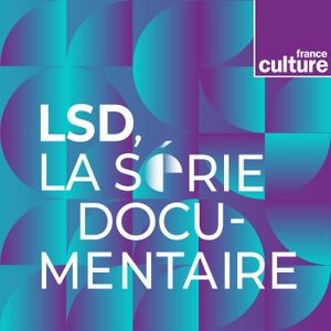 LSD, La série documentaire by France Culture