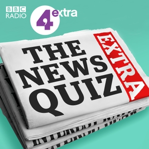 The News Quiz Extra by BBC Radio 4 Extra