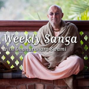 Weekly Sanga by Dhanurdhara Swami