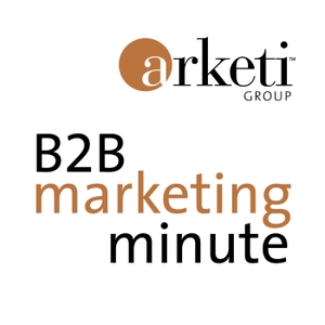 B2B Marketing Minute by Arketi Group