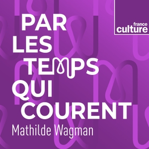 Par les temps qui courent by France Culture