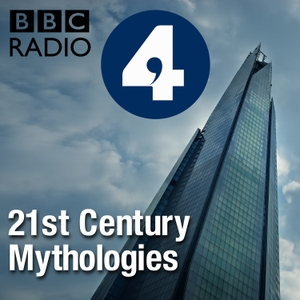 21st Century Mythologies by BBC Radio 4