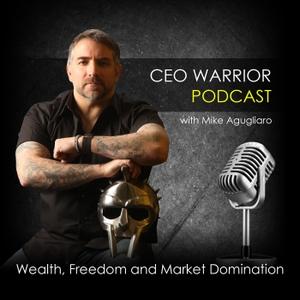 CEO Warrior Podcast with Mike Agugliaro by Mike Agugliaro