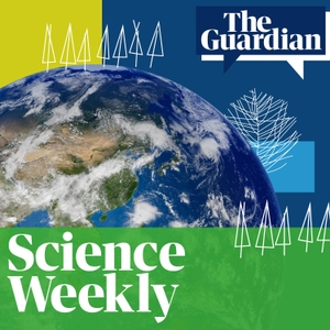 The Guardian's Science Weekly