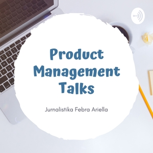 Product Management Talks by Jurnalistika Febra
