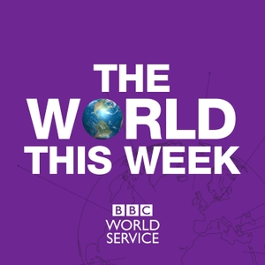 The World This Week by BBC World Service