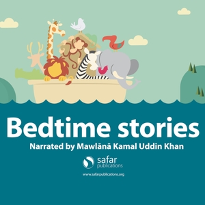 Bed Time Stories based upon stories in the Safar Publications Series by Safar Publications - Narrated by Mawlānā Kamal Uddin Khan