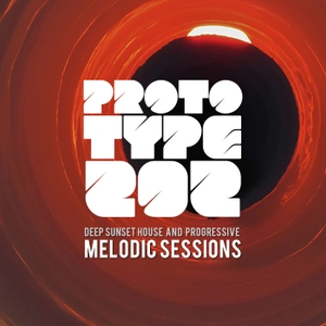 Deep Sunset House and Progressive Podcast - The Melodic Sessions by Prototype 202 by Prototype202