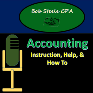 Accounting Instruction, Help, & How To - Bob Steele by Bob Steele CPA: Accounting Instruction, Help, & How To