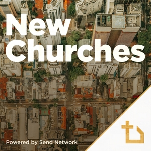 New Churches Podcast by Send Network