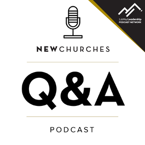 New Churches Q&A Podcast on Church Planting, Multisite, and Leadership by LifeWay Leadership Podcast Network
