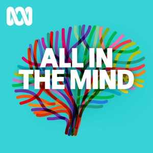 All In The Mind - ABC RN by ABC Radio National