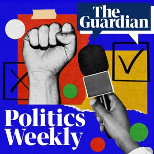 Politics Weekly by The Guardian