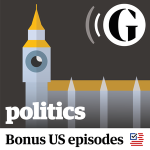 The Guardian UK: Politics Weekly by The Guardian