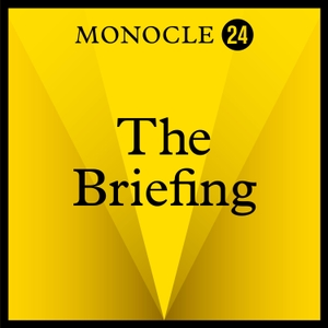 Monocle 24: The Briefing by Monocle