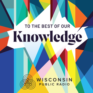To The Best Of Our Knowledge by Wisconsin Public Radio