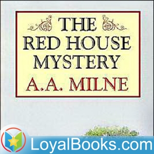 The Red House Mystery by A. A. Milne by Loyal Books